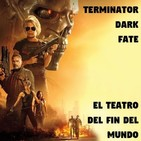 El Teatro del Fin del Mundo 36. Terminator Dark Fate (2019), con Albert PR17