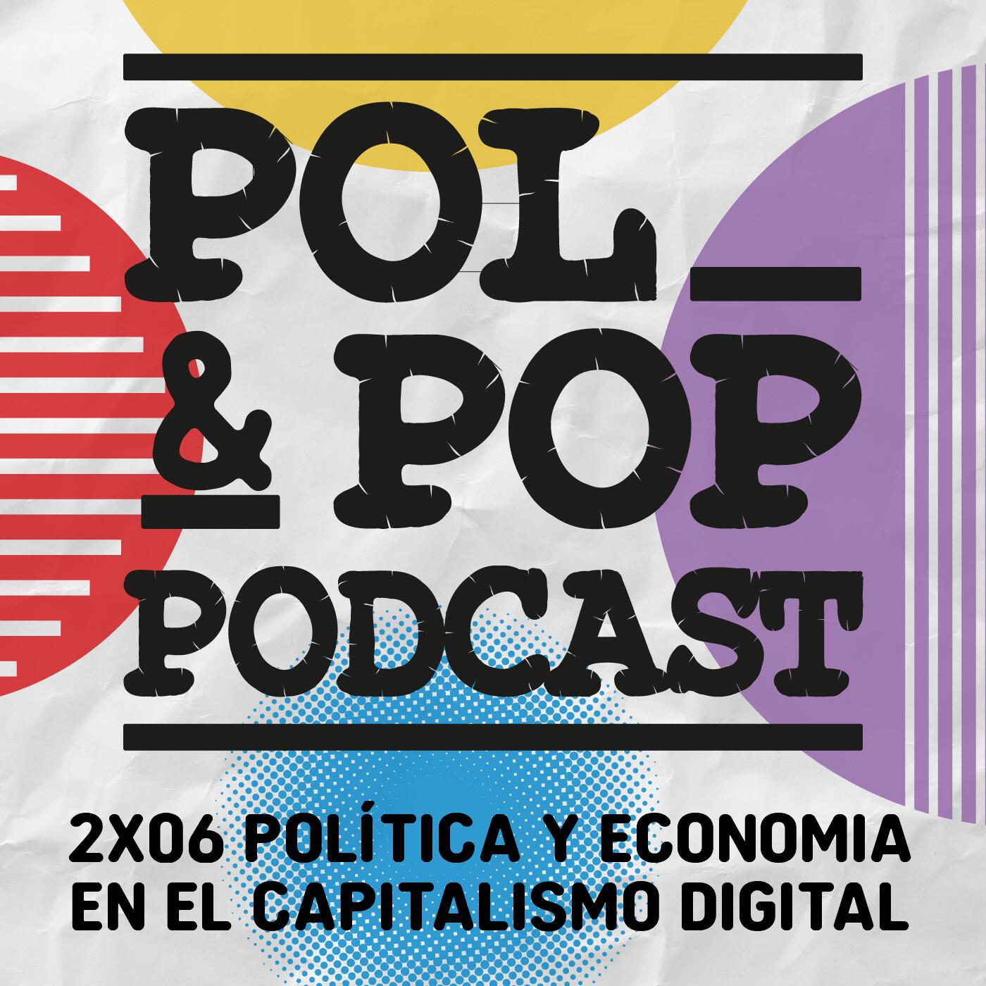 Pol&Pop 2×06| Política y economía en el capitalismo digital