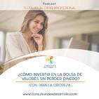 E34-¿Cómo invertir en la Bolsa de Valores sin perder dinero? con Pamela Oropeza