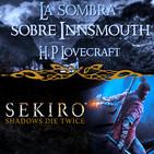 LODE 9x38 – La Sombra sobre Innsmouth (HP Lovecraft), SEKIRO Shadows Die Twice