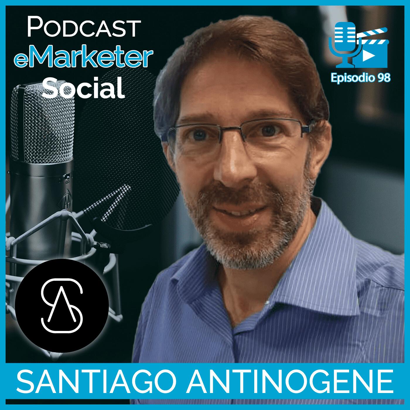 098 Santiago Antinogene (1ª parte) en Podcast eMarketerSocial