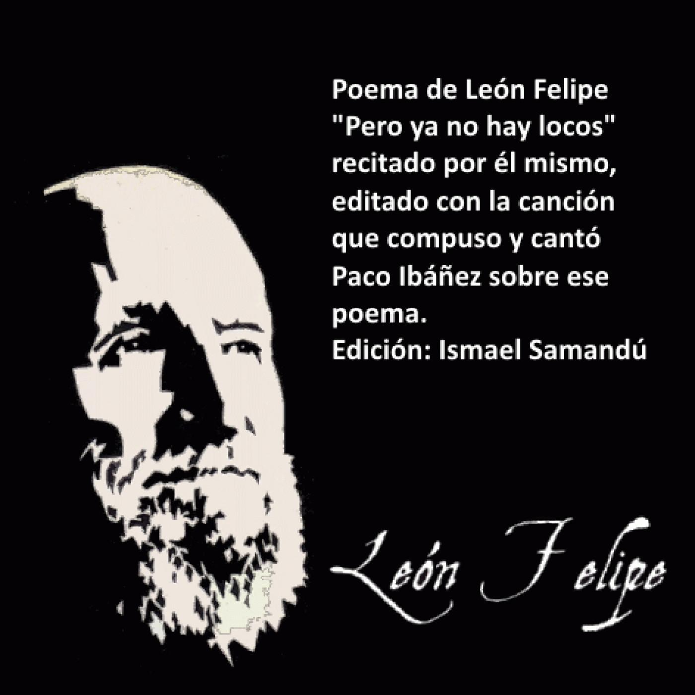 León Felipe Pero Ya No Hay Locos En Podcast De Ismael