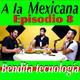 A la Mexicana Episodio 8 BENDITA TECNOLOGIA