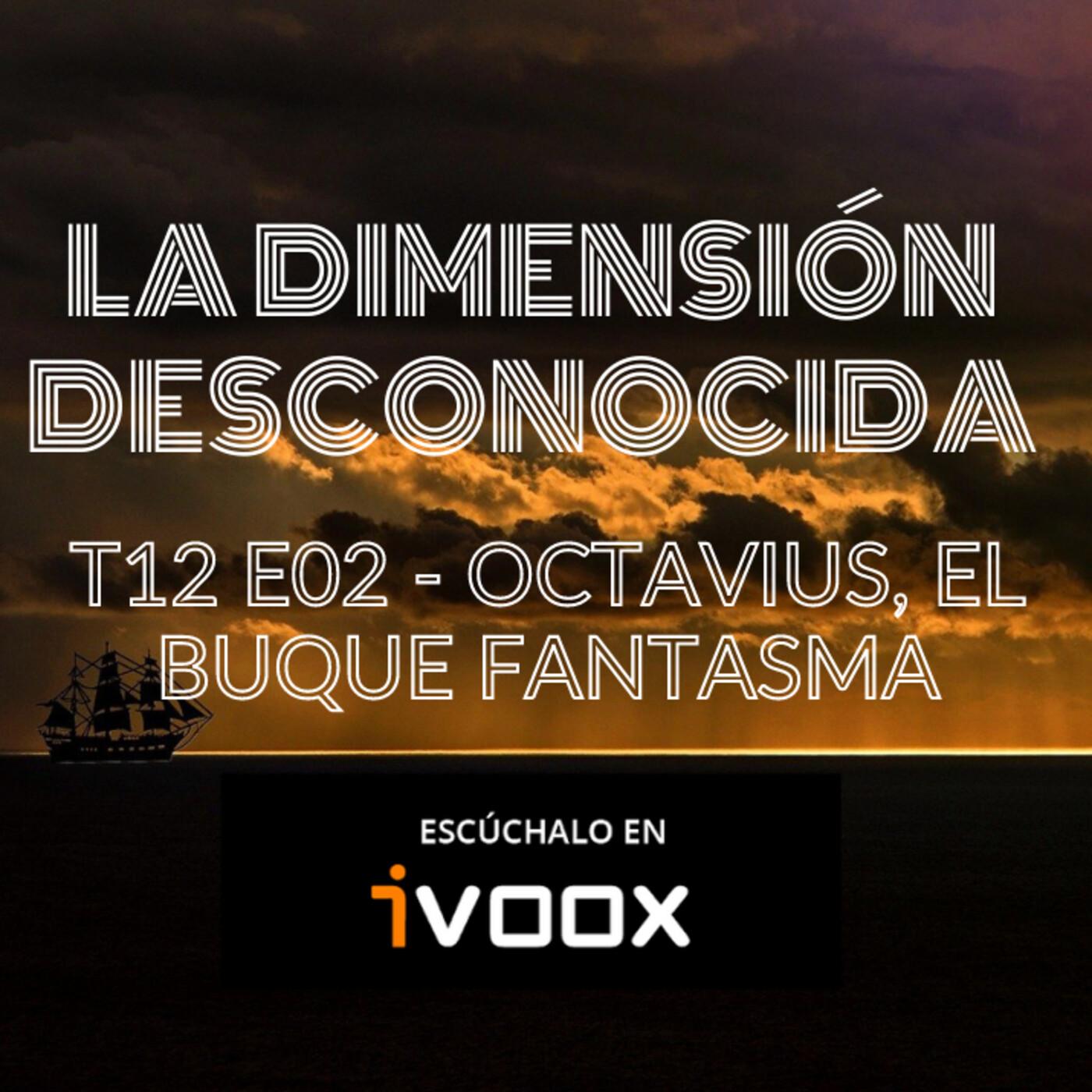 LA DIMENSIÓN DESCONOCIDA T12P02- Octavius, el buque fantasma - Programa 198 - Episodio exclusivo para mecenas