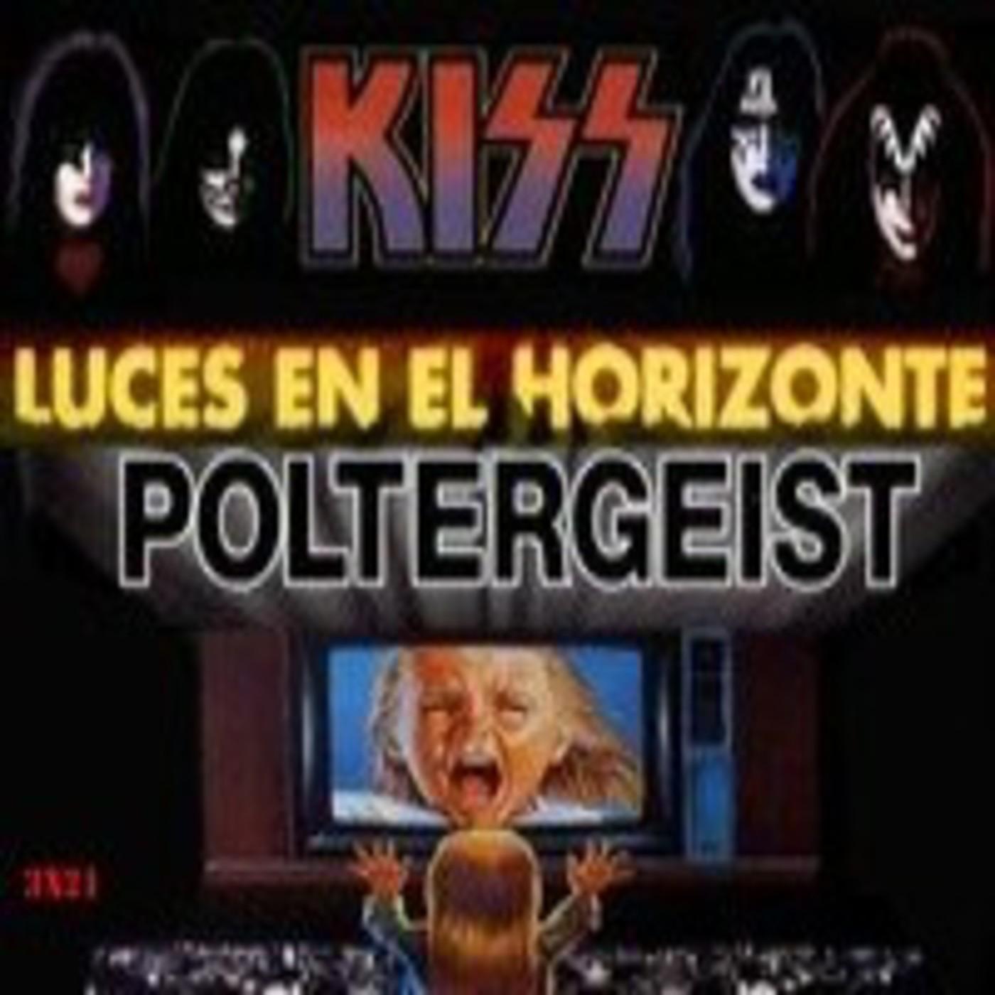 Luces en el Horizonte 3X21: POLTERGEIST - KISS