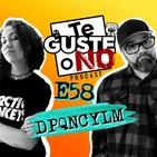 "Te Guste o No: E58 [""DPQNCYLM""]"