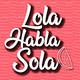 Lola Habla Sola 1x22 - Descubriendo a SARAMAGO