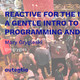 Reactive for the Impatient - A Gentle Intro to Reactive Programming and Systems - Mary Grygleski