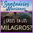 ¿Existen los Milagros? 2ª Parte Santuarios Marianos.