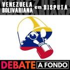 Debate a Fondo - Venezuela Bolivariana en disputa