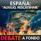 Debate A Fondo - España: 'Auxilio, Rescátenme'
