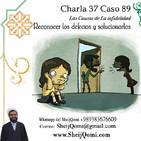 Charla 37 Caso 89 Las Causas de La infidelidad, Reconocer y solucionar los Defectos y los problemas