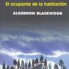 Ep 8 - El ocupante de la habitación de Algernon Blackwood