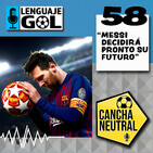 "Ep. #58 CANCHA NEUTRAL: ""Messi decidirá pronto su futuro"