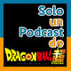 Solo un podcast de: Dragon Ball Super