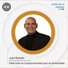 SEN Audio de la semana Vale mas un Comprometido que un Entendido por Juan Rosado