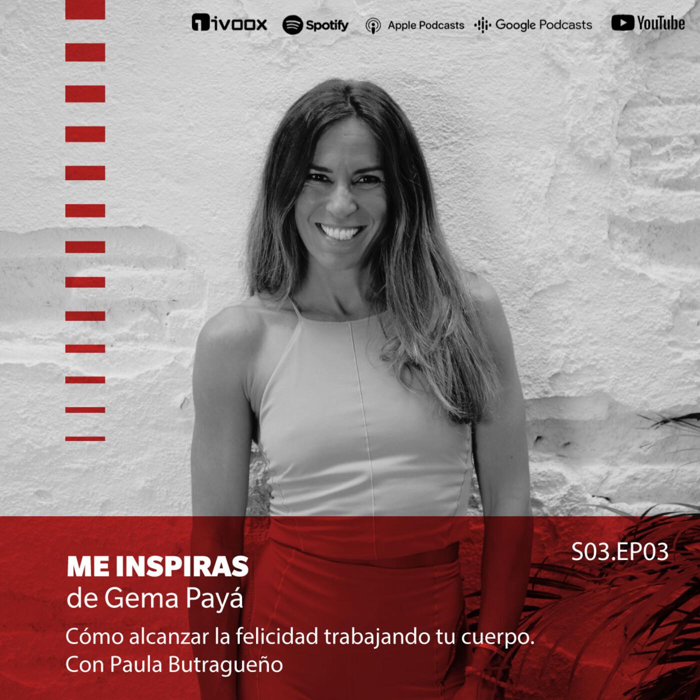 3.3 Cómo alcanzar la felicidad trabajando tu cuerpo. Con Paula Butragueño en Me Inspiras de Gema Payá en a -…