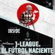 #8. JLEAGUE: El fútbol naciente