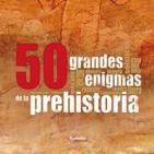 Miguel Ángel Fdez. y Álvaro Martín: 50 GRANDES ENIGMAS DE LA PREHISTORIA, CON JOSÉ LUIS CARDERO