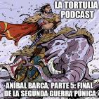La Tortulia #31 – Aníbal Barca, parte 5: final de la segunda guerra púnica