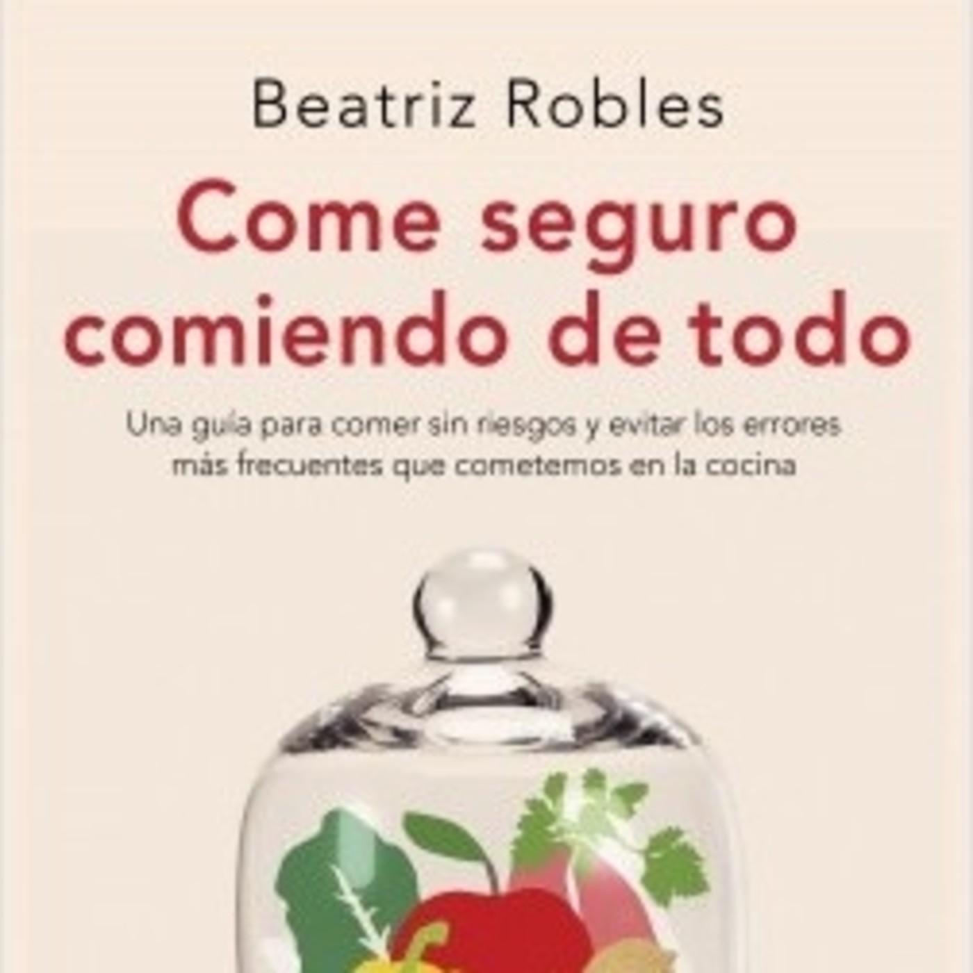 'Come seguro comiendo de todo' de Beatriz Robles