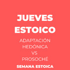 JUEVES ESTOICO: ADAPTACIÓN HEDONISTA vs PROSOCHE