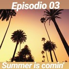Episodio 03: Summer is comin´