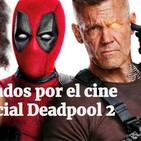 Especial Deadpool 2 y mucho más (La cosa, Krypton, Cargo, Anime...)