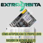 EXTRA ÓRBITA –Archivo Ligero- CÓMO PUBLICAR TU PROPIO LIBRO y Basado en Hechos Reales (marzo 2018)