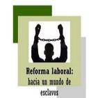 Reforma laboral: hacia un mundo de esclavos. Javier Marijuán - abogado laboralista - MCC y Partido SAIn y