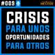 #009 Crisis para unos, oportunidades para otros. Decide tu lado.