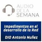 AUDIO DE LA SEMANA 21 - DIO Antonio Nuñez - Impedimentos comunes en el desarrollo de la red