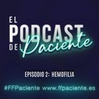 El Podcast del Paciente. Episodio 2. Hemofilia