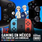 Ep 112: Gaming en México y el Censo de las Consolas