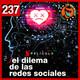 237: El Dilema de las Redes Sociales
