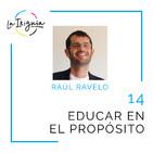 """#14 - Raúl Ravelo - """"Al propósito no llegas desde el pensar sino desde el sentir"""""""