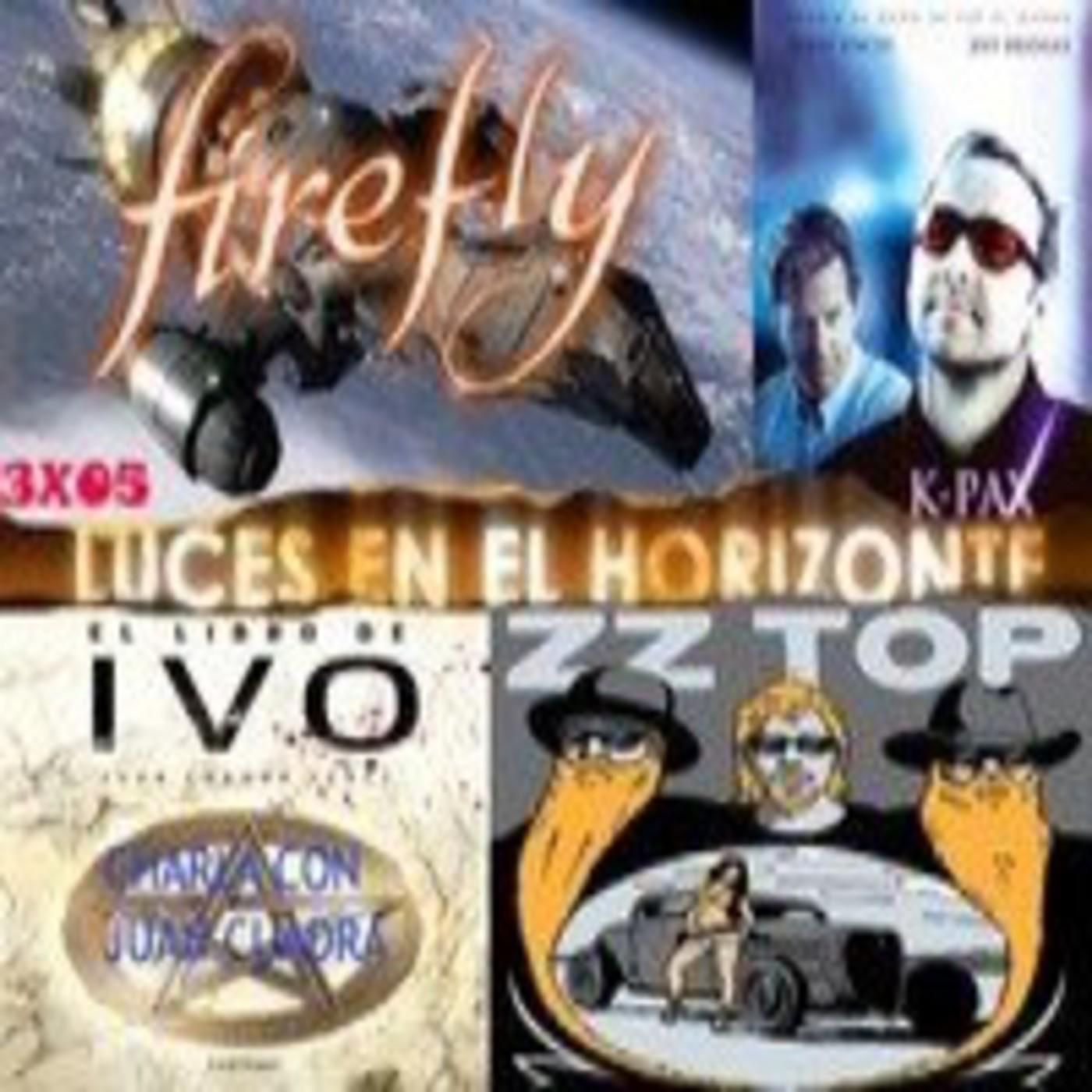 Luces en el Horizonte 3X05: Firefly, ZZTop, El libro de IVO con Juan Cuadra Pérez, K-PAX