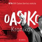 Oasiko Kronikak 14: Bill Gates bertso eskola