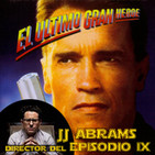 LODE 8x02 –Archivo Ligero– El Último Gran Héroe, Exp. Star Wars: JJ ABRAMS director del Episodio IX