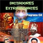 Programa 134: DICTADORES EXTRAVAGANTES
