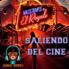 Malos Tiempos en el Royale Saliendo del Cine