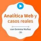 Analítica web basada en casos reales de éxito, con Gemma Muñoz #30