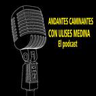 ANDANTES CAMINANTES EP01 con Ulises Medina feat. Pedro Flores