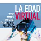 La Edad Virtual. Vivir, amar y trabajar en un mundo acelerado