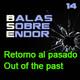 Balas Sobre Endor 14: Retorno al Pasado