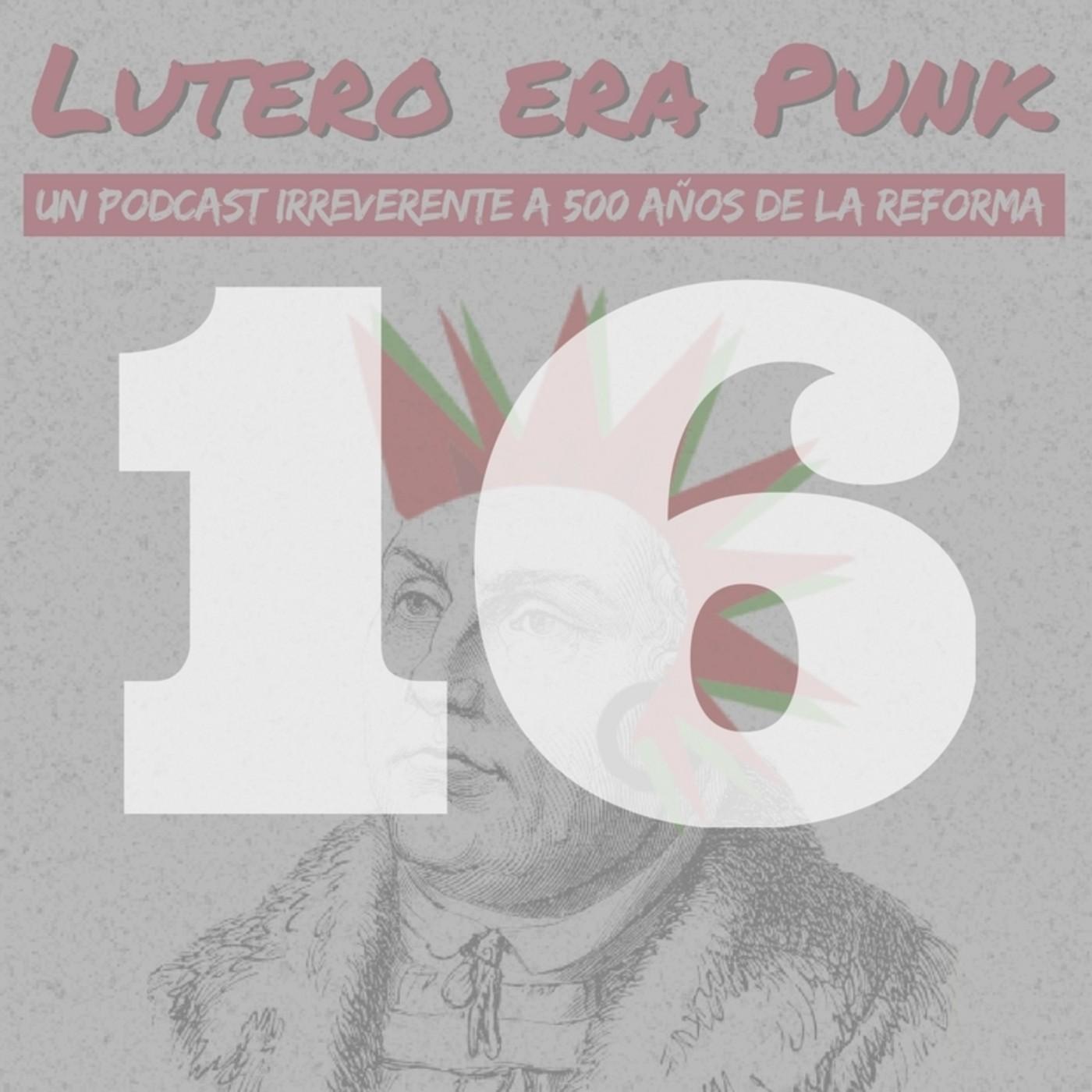 Lutero era punk | Capítulo 16