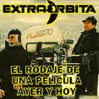 EXTRA ÓRBITA —Archivo Ligero— el Rodaje de una Película ayer y hoy (agosto 2018)