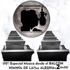 170º: Especial Música desde el BALCÓN (HIMNOs DE LAs/TUS ALEGRÍAs 2)(6x22) (12/04/2020)