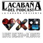 3x29 La Cabaña presenta: Love Death + Robots