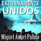 Extrañamente Unidos (Miguel Ángel Pulido) | Audiolibro - Audiorelato